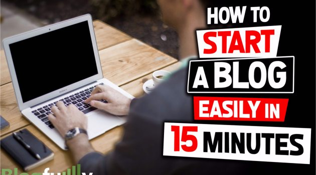 How To Start A Blog Easily In 15 Minutes