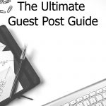 The Ultimate Guide To Guest Posting